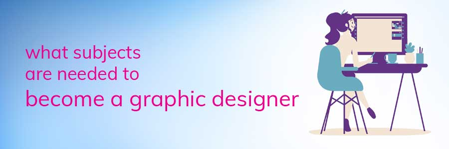 designing-courses-in-what-subjects-are-needed-to-become-a-graphic-designer